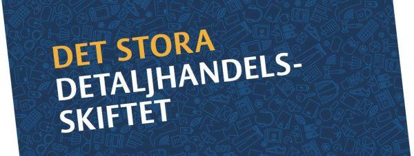 """Svensk Handel och HUI ger sin syn på handelsn utveckling i nya rapporten """"Det stora detaljhandelsskiftet"""" (Bild: Del av rapportens omslag)"""